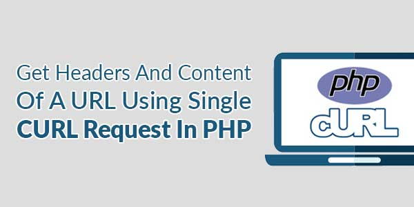Get-Headers-And-Content-Of-A-URL-Using-Single-CURL-Request-In-PHP