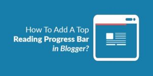 How-To-Add-A-Top-Reading-Progress-Bar-in-Blogger