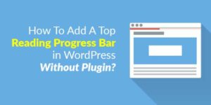 How-To-Add-A-Top-Reading-Progress-Bar-in-WordPress-Without-Plugin