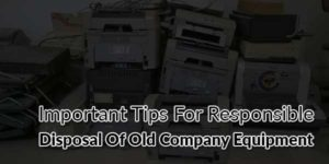 Important-Tips-for-Responsible-Disposal-of-Old-Company-Equipment