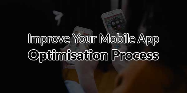 Improve-Your-Mobile-App-Optimisation-Process