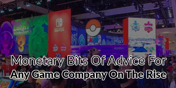 Monetary-Bits-of-Advice-for-Any-Game-Company-on-the-Rise