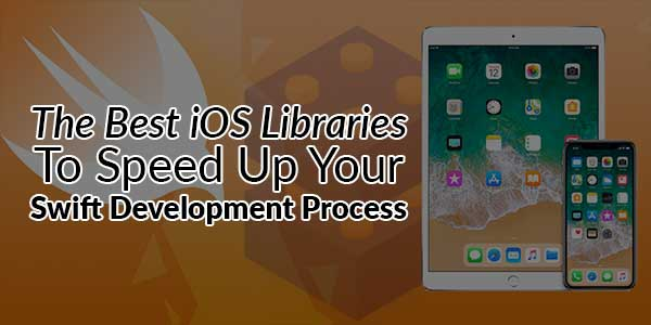 The-Best-iOS-Libraries-To-Speed-Up-Your-Swift-Development-Process
