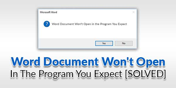 Word-Document-Won't-Open-In-The-Program-You-Expect-[SOLVED]