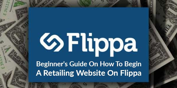 A-Beginner's-Guide-On-How-To-Begin-A-Retailing-Website-On-Flippa