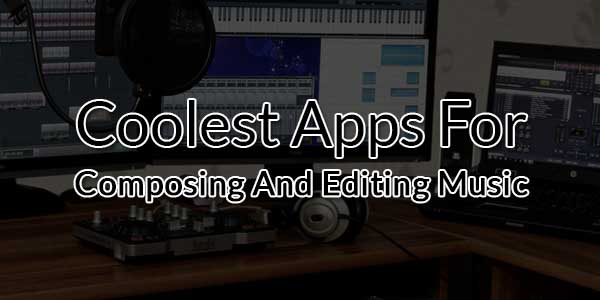 Coolest-Apps-For-Composing-And-Editing-Music
