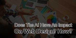 Does-The-AI-Have-An-Impact-On-Web-Design-How