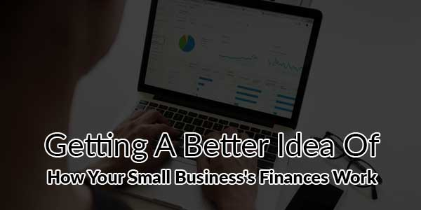 Getting-A-Better-Idea-Of-How-Your-Small-Business's-Finances-Work
