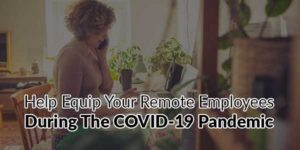 Help-Equip-Your-Remote-Employees-During-The-COVID-19-Pandemic
