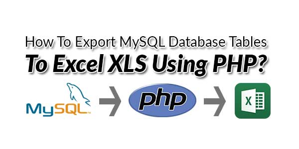 How-To-Export-MySQL-Database-Tables-To-Excel-XLS-Using-PHP