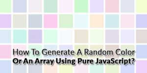 How-To-Generate-A-Random-Color-Or-An-Array-Using-Pure-JavaScript