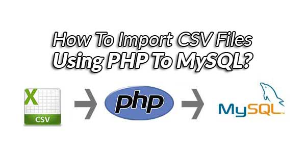 How-To-Import-CSV-Files-Using-PHP-To-MySQL