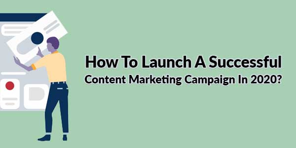 How-To-Launch-A-Successful-Content-Marketing-Campaign-In-2020