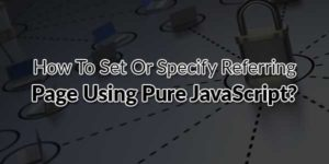 How-To-Set-Or-Specify-Referring-Page-Using-Pure-JavaScript
