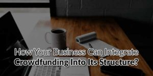 How-Your-Business-Can-Integrate-Crowdfunding-into-its-Structure