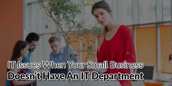 IT-Issues-When-Your-Small-Business-Doesn't-Have-An-IT-Department