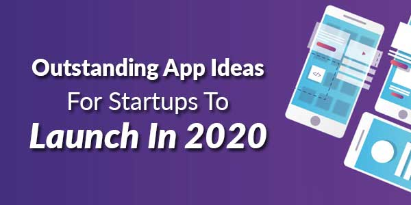 Outstanding-App-Ideas-For-Startups-To-Launch-In-2020