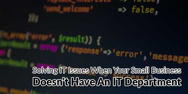 Solving-IT-Issues-When-Your-Small-Business-Doesn't-Have-An-IT-Department