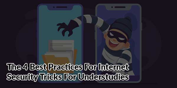 The-4-Best-Practices-For-Internet-Security-Tricks-For-Understudies