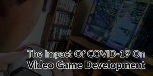 The-Impact-Of-COVID-19-On-Video-Game-Development