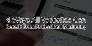 4-Ways-All-Websites-Can-Benefit-From-Professional-Marketing