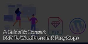 A-Guide-To-Convert-PSD-To-WordPress-In-5-Easy-Steps