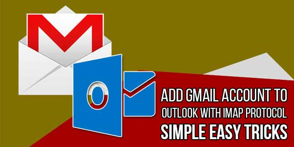 Add-Gmail-Account-To-Outlook-With-IMAP-Protocol-Simple-Easy-Tricks