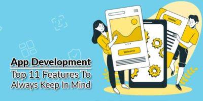App-Development---Top-11-Features-To-Always-Keep-In-Mind