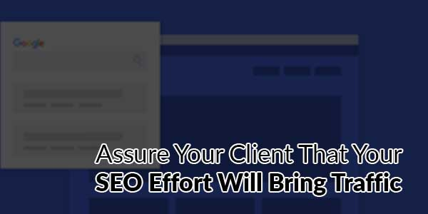 Assure-Your-Client-That-Your-SEO-Effort-Will-Bring-Traffic