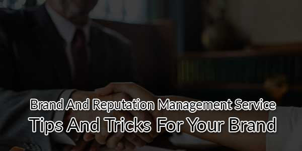 Brand-And-Reputation-Management-Service-Tips-And-Tricks-For-Your-Brand