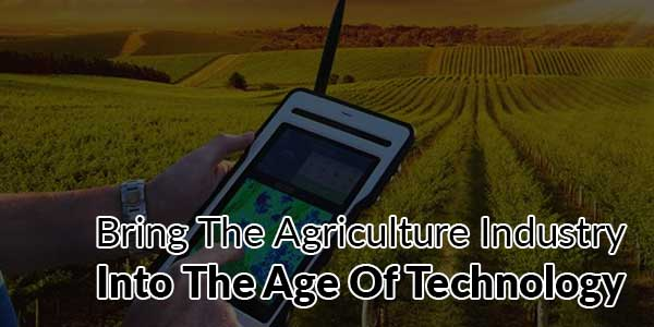 Bring-The-Agriculture-Industry-Into-The-Age-Of-Technology