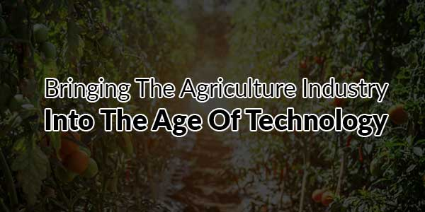 Bringing-The-Agriculture-Industry-Into-The-Age-Of-Technology
