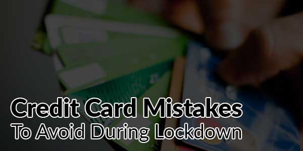 Credit-Card-Mistakes-To-Avoid-During-Lockdown