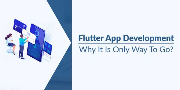 Flutter-App-Development-Why-It-Is-Only-Way-To-Go