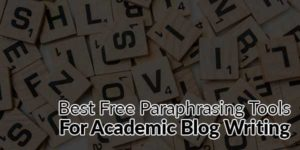 Here-Are-The-Best-Free-Paraphrasing-Tools-For-Academic-Blog-Writing