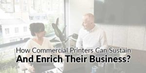 How-Commercial-Printers-Can-Sustain-and-Enrich-Their-Business
