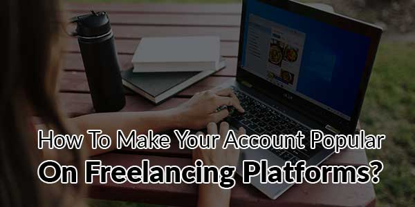 How-to-Make-Your-Account-Popular-on-Freelancing-Platforms