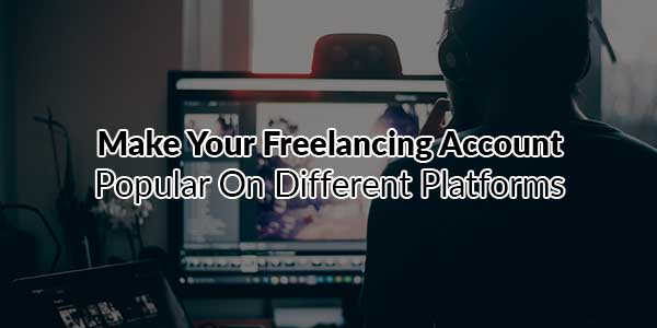 Make-Your-Freelancing-Account-Popular-On-Different-Platforms