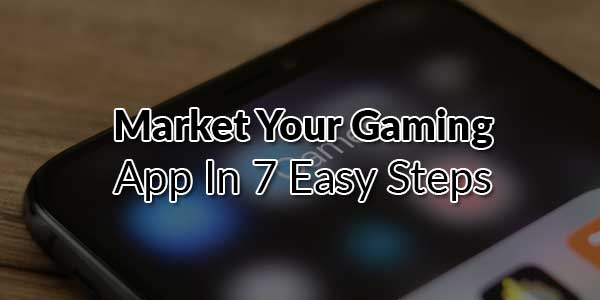 Market-Your-Gaming-App-In-7-Easy-Steps