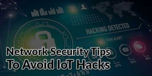 Network-Security-Tips-To-Avoid-IoT-Hacks