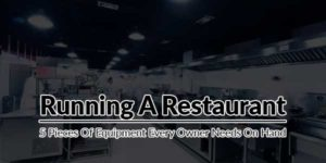 Running-A-Restaurant--5-Pieces-Of-Equipment-Every-Owner-Needs-On-Hand