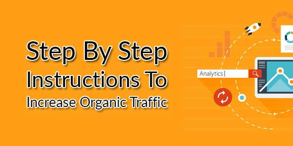Step-By-Step-Instructions-To-Increase-Organic-Traffic