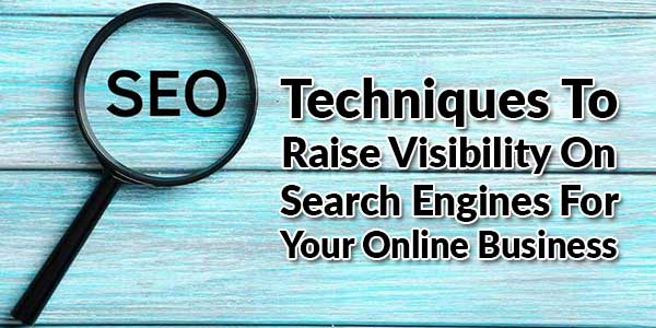 Techniques-To-Raise-Visibility-On-Search-Engines-For-Your-Online-Business