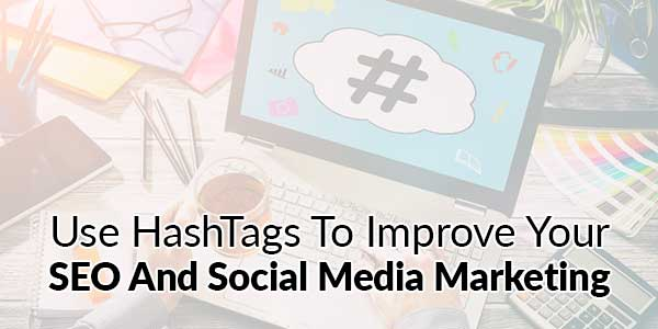 Use-HashTags-To-Improve-Your-SEO-And-Social-Media-Marketing