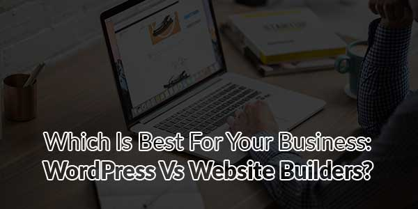 Which-Is-Best-For-Your-Business--WordPress-Vs-Website-Builders