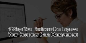 4-Ways-Your-Business-Can-Improve-Your-Customer-Data-Management