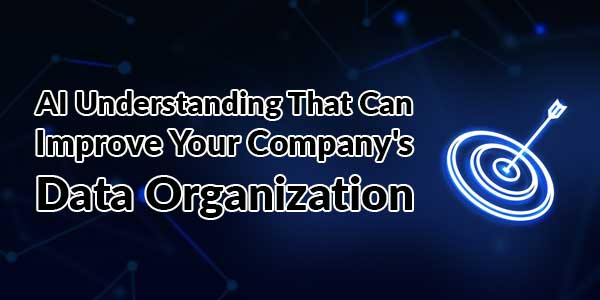 AI-Understanding-That-Can-Improve-Your-Companys-Data-Organization