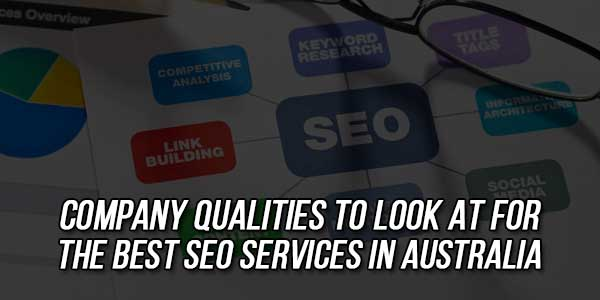Company-Qualities-To-Look-At-For-The-Best-SEO-Services-In-Australia