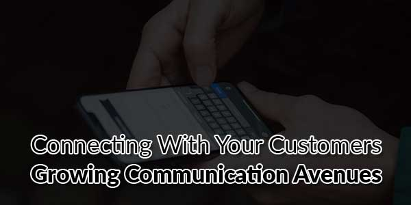 Connecting-With-Your-Customers-Growing-Communication-Avenues