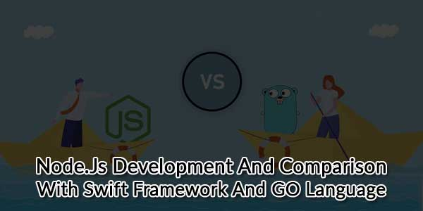 Node.Js-Development-And-Comparison-With-Swift-Framework-And-GO-Language